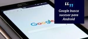 google-busca-sucesor-para-android